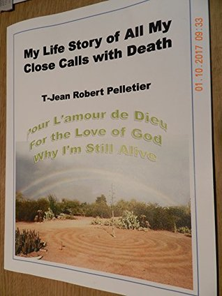 """""""Pour L'Amour de Dieu"""", For The Love of God-Why Am I Still Alive: My Life Story of All My Close Calls with Death (Non Fiction Book 1)"""