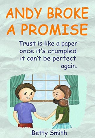 Andy Broke A Promise: Book For Kids About Importance Of Keeping Promises (Children's Books, Picture Books For Kids, Early learning, Preschool Books, Books ... (Children's Behavior Correction Series ® 4)