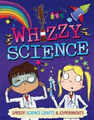 Whizzy Science: Things to Make and Do