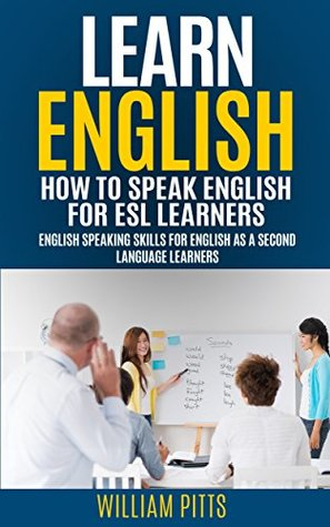 LEARN ENGLISH; HOW TO SPEAK ENGLISH FOR ESL LEARNERS: ENGLISH SPEAKING SKILLS FOR ENGLISH AS A SECOND LANGUAGE LEARNERS (LEARN ENGLISH FOR LIFE Book 14)