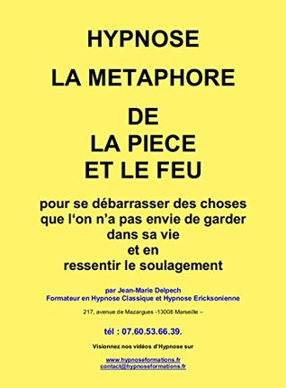 HYPNOSE : La métaphore de la Pièce et du Feu: Pour se débarrasser des choses que l'on n'a pas envie de garder dans sa vie et en ressentir le soulagement ... : les Métaphores t. 3)