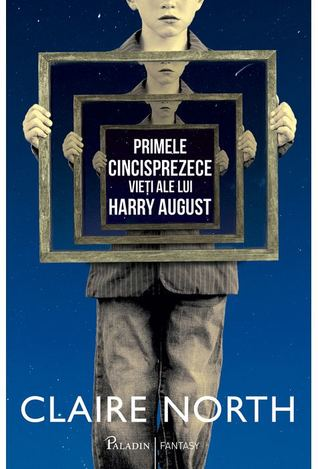 Primele cincisprezece vieți ale lui Harry August by Claire North
