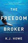 The Freedom Broker by K.J. Howe