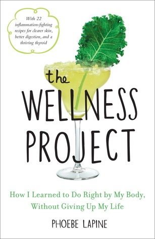 The wellness project: a hedonist's guide to making healthier choices by Phoebe Lapine