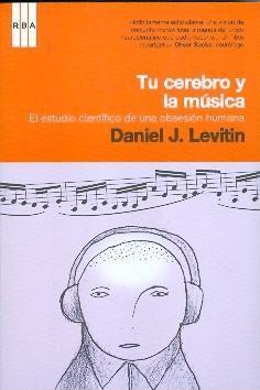 Tu Cerebro Y La Música: El Estudio Científico De Una Obsesión Humana