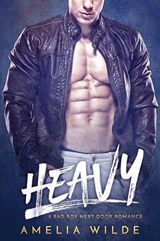 Heavy A Bad Boy Next Door Romance by Amelia Wilde