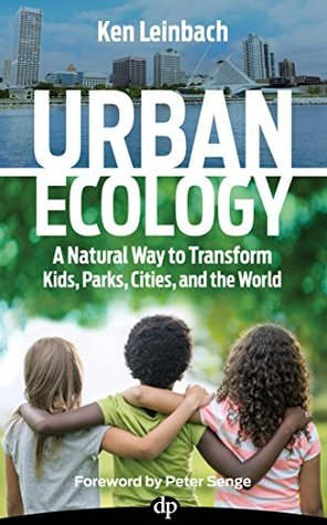 Urban Ecology: A Natural Way to Transform Kids, Parks, Cities and the World