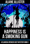 Happiness is a Smoking Gun (Clarissa Spencer Cozy Mystery #1)