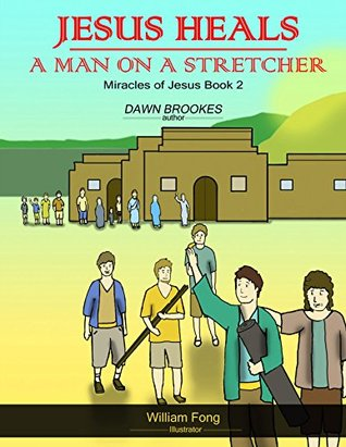 Jesus Heals a Man on a Stretcher (Miracles of Jesus Book 2)