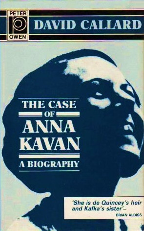 The Case of Anna Kavan: A Biography
