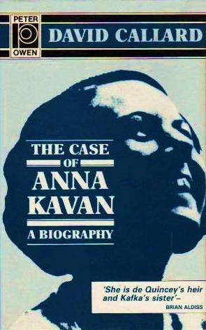 The Case of Anna Kavan by D.A. Callard