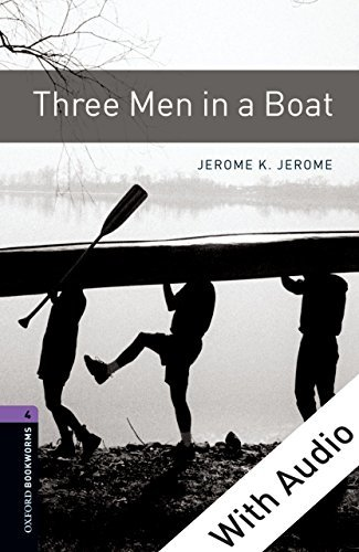 Three Men in a Boat - With Audio Level 4 Oxford Bookworms Library: 1400 Headwords