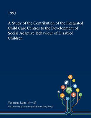 A Study of the Contribution of the Integrated Child Care Centres to the Development of Social Adaptive Behaviour of Disabled Children