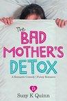 Bad Mother's Detox - a Romantic Comedy: Funny Romance (Bad Mother's Romance Book 2)