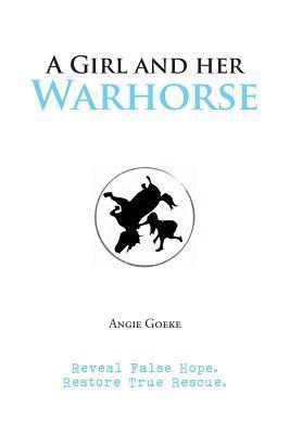 A Girl and Her Warhorse: Reveal False Hope. Restore True Rescue.