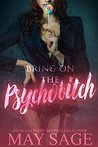 Bring on the Psychobitch by May Sage