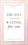 The day I stopped waiting for you by Charly Wilde