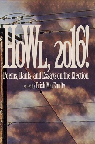 Howl, 2016! Poems, Rants, and Essays about the Election