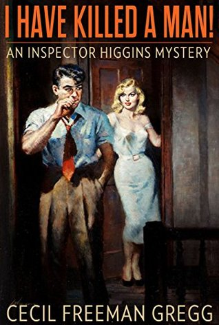 I Have Killed a Man!: An Inspector Higgins Mystery