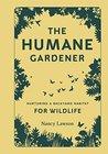 The Humane Gardener: Nurturing a Backyard Habitat for Wildlife