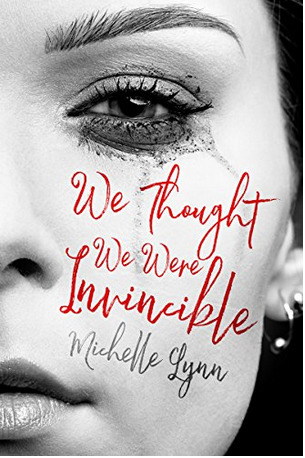 We Thought We Were Invincible by Michelle     Lynn
