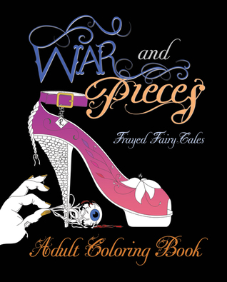 War and Pieces - Frayed Fairy Tales - Companion Coloring Book by Tia Silverthorne Bach