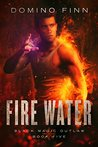 Fire Water (Black Magic Outlaw #5)