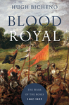 Blood Royal: The Wars of the Roses: 1462-1485