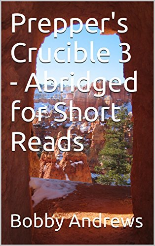 Prepper's Crucible 3 - Abridged for Short Reads
