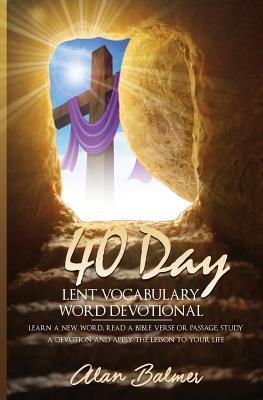 40 Day Lent Vocabulary Word Devotional: Learn a New Word, Read a Bible Verse or Passage, Study a Devotion and Apply the Lesson to Your Life