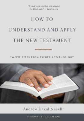 How to Understand and Apply the New Testament by Andrew David Naselli