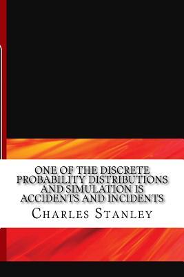 One of the Discrete Probability Distributions and Simulation Is Accidents and Incidents