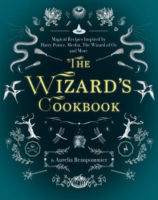 The Wizard's Cookbook: Magical Recipes Inspired by Harry Potter, Merlin, the Wizard of Oz, and More