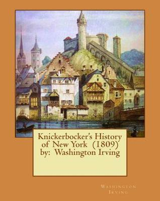 Knickerbocker's History of New York (1809) by: Washington Irving