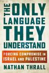 The Only Language They Understand: Forcing Compromise in Israel and Palestine