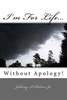 I'm for Life...Without Apology.