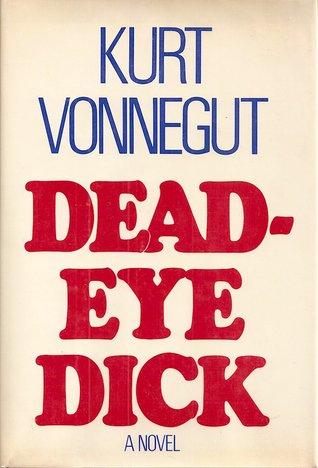 Deadeye Dick by Kurt Vonnegut Jr.