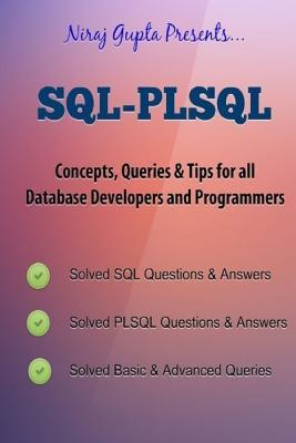 Oracle SQL: SQL-PLSQL Concepts, Queries & Tips for all Database Developers & Programmers