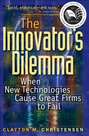 The Innovators Dilemma When New Technologies Cause Great Firms To
