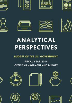 Budget of the United States: Analytical Perspectives Fy 2018