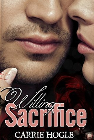 Willing Sacrifice (Willing Surrender, #2) by Carrie Hogle