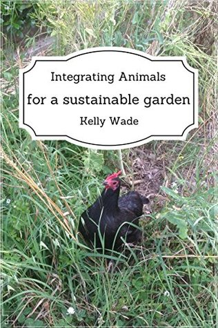 Integrating Animals for a Sustainable Garden