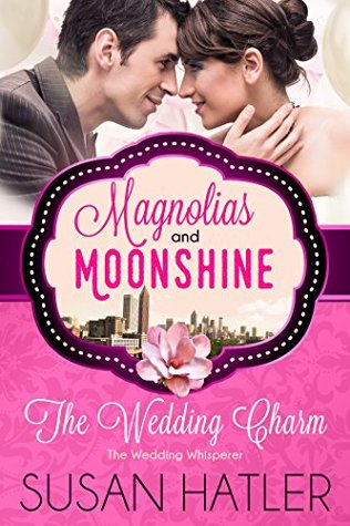 The Wedding Charm: The Wedding Whisperer (Magnolias and Moonshine #4)