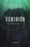 Dominion (The Enertia Trials, #4)