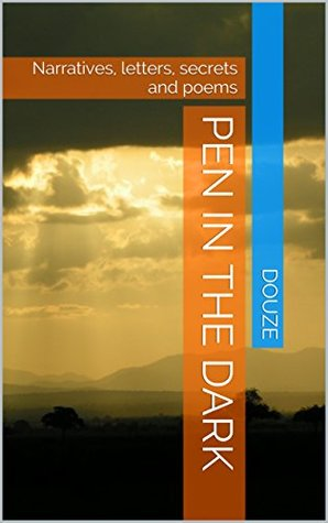 Pen in the Dark: Narratives, letters, secrets and poems