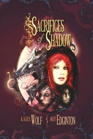 Sacrifices of Shadow by K. Kazul Wolf