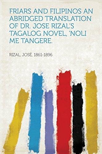 Friars and Filipinos An Abridged Translation of Dr. Jose Rizal's Tagalog Novel, 'Noli Me Tangere.
