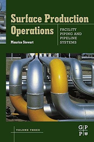 Surface Production Operations: Volume III: Facility Piping and Pipeline Systems: 3