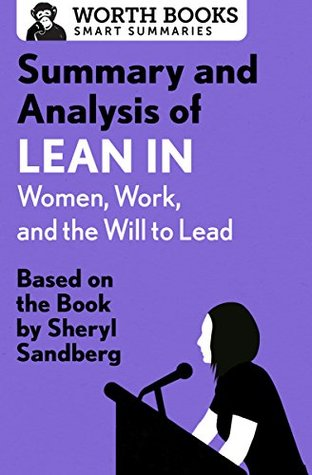 Summary and Analysis of Lean In: Women, Work, and the Will to Lead: Based on the Book by Sheryl Sandberg