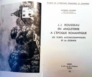J. J. Rousseau en Angleterre a l'Epoque Romantique. Les ècrits autobiographiques et la legende